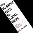 The Narrow Path for Local News