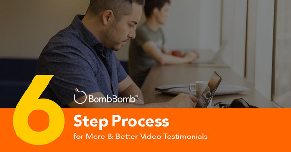 6 Step Process for Better Video Testimonials
