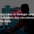 'It's our time to serve the Motherland': How Russia's war in Georgia sparked Moscow's modern-day recruitment of criminal hackers