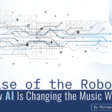 Canadian Musician Features Rise of the Robots: How AI Is Changing the Music World