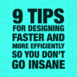 9 Tips For Designing Faster and More Efficiently