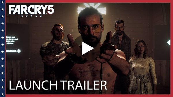 Far Cry 5: Launch Gameplay Trailer