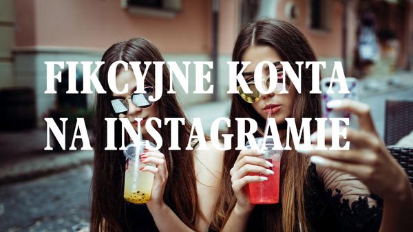 Czy fikcyjne konta wkrótce zdominują Instagram?