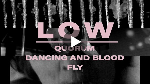 "Low - Double Negative Triptych ""Quorum"", ""Dancing and Blood"" and ""Fly"""