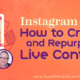 Instagram Live: How to Create and Repurpose Live Content