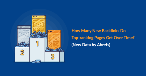 How Many New Backlinks Do Top-ranking Pages Get Over Time [New Data by Ahrefs]