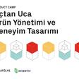 Product Camp: Uçtan Uca Ürün Yönetimi ve Deneyim Tasarımı