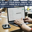 How to Get Your Email Inbox to Zero and Keep It There in 14 Days or Less