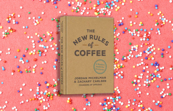 The New Rules of Coffee Is Now Available Wherever Books Are Sold