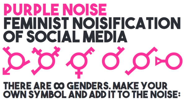 """Purple Noise is a new global feminist movement whose goal is to noisify social media channels. Of course, Purple Noise is not a real feminist movement, it is fake news – and will hopefully soon  be as real as other fake news."" (from the Purple Noise Manifesto)"