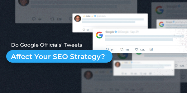 How Much Do Google Officials' Tweets & Posts Affect Your SEO Strategy?
