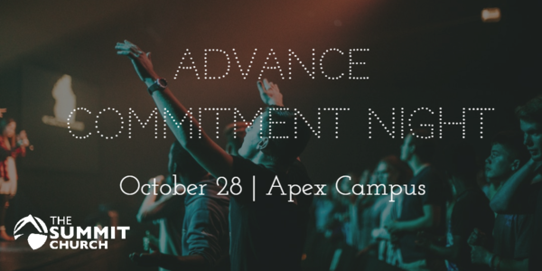 On Sunday, October 28 at 7 p.m., our elders, staff, volunteers, leaders, and committed members from all nine of our campuses are gathering together at the Apex Campus to go before God and ahead of the rest of the church to make a First Faith Commitment. Click the image above to RSVP.