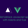Build Full-Stack JavaScript Apps with Adonis and Vue