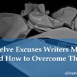 Twelve Excuses Writers Make (and How to Overcome Them)
