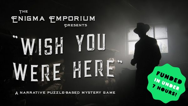 The Enigma Emporium Presents: Wish You Were Here by The Enigma Emporium —Kickstarter