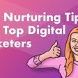 13 Lead Nurturing Tips from Top Digital Marketers