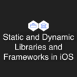 Static And Dynamic Libraries And Frameworks In iOS