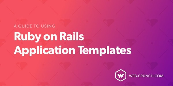 A Guide to Using Ruby on Rails Application Templates