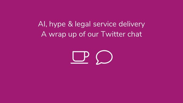 AI hype, legal service delivery & the death of time recording - Our Twitter chat wrap-up