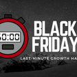 10 Last-Minute Business Growth hacks for Black Friday