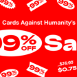 Just for fun - Cards Against Humanity's 99% Off Sale