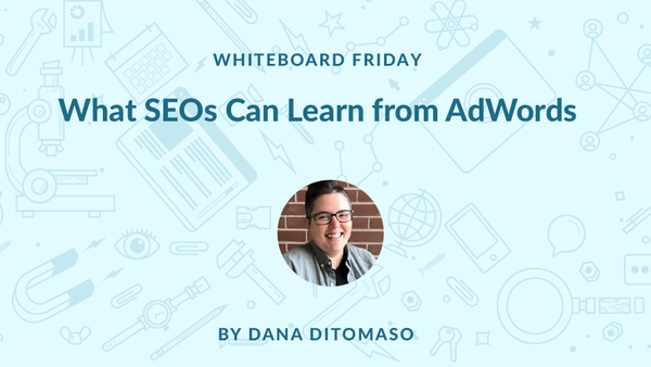 What SEOs Can Learn from AdWords - Whiteboard Friday - Moz