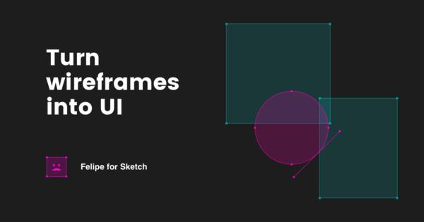 Felipe for Sketch — Turn Wireframes into UI