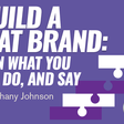 Build a Great Brand: Align What You Think, Do, and Say