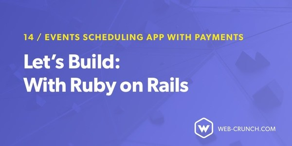Let's Build: With Ruby on Rails - Event Scheduling App with Payments