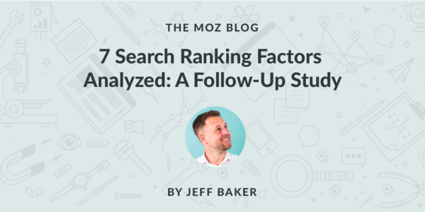 7 Search Ranking Factors Analyzed: A Follow-Up Study - Moz