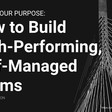 How to Build High-Performing, Self-Managed Teams