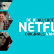 De 10 allerbeste Netflix Originals van 2018