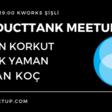 ProductTank Istanbul Meetup #5: Girişimler ve Ürün Yönetimi