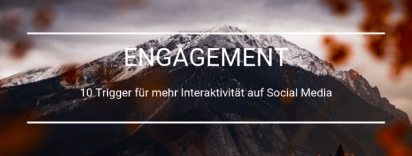 Engagement: 10 Trigger für mehr Interaktivität auf Social Media