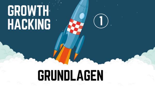 Growth Hacking Kurs 1: Grundlagen
