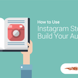How to Use Instagram Stories to Build Your Audience