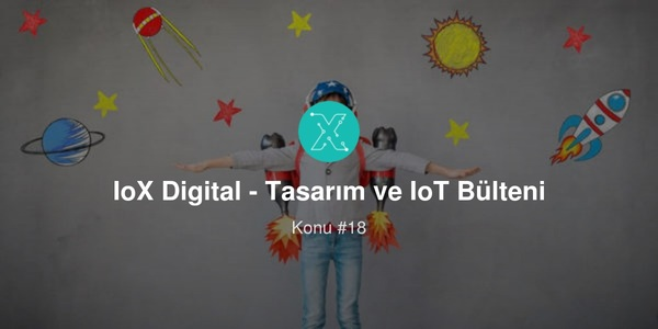 IoX Digital - Tasarım ve IoT Bülteni #18 - Design Thinking Metodları | Revue