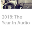 2018: The Year Podcasts Grew Up And Programmatic Audio Took Off