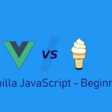 Vue vs Vanilla JavaScript - Beginner's Guide