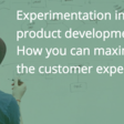 Experimentation in product development: How you can maximize the customer experience - WiderFunnel Blog