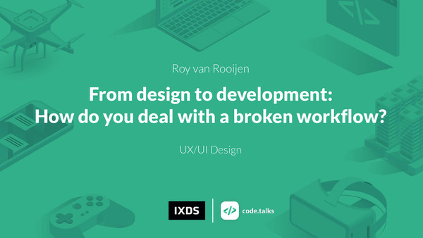 Talk: From Design to Development: How do you deal with a broken workflow?