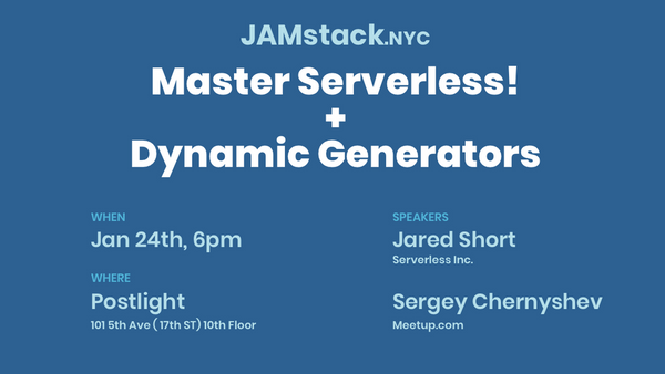 (1/24 - NYC) Master Serverless! + Dynamic Generators   JAMstack.nyc