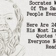 Socrates Was One Of The Smartest People Who Ever Lived. Here Are 24 Out Of His Most Important Quotes That Everyone Needs To Read