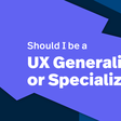 Design / UX: Specialists vs Generalists — What's Better? Here's the truth