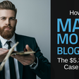 How to Make Money Blogging: The $5.3 Million Case Study