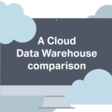 A Cloud Data Warehouse Comparison