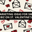 Valentine's Day is in a month! 5 marketing ideas for small businesses