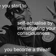 Once you start to self-actualise you become a threat
