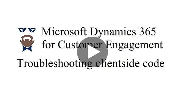 Microsoft Dynamics 365 for Customer Engagement - troubleshooting of client side scripts