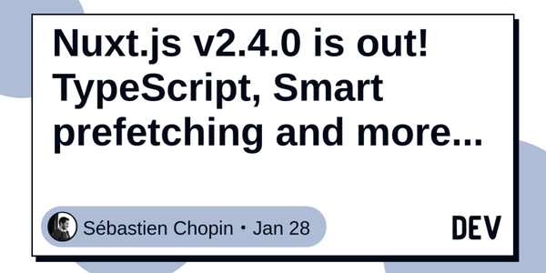 Nuxt.js v2.4.0 is out! TypeScript, Smart prefetching and more... – Sébastien Chopin